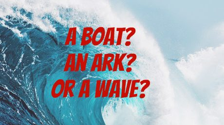 Do we need a lifeboat, an ark… or a big wave?